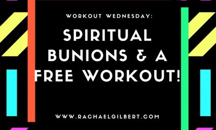 Workout Wednesday: Spiritual Bunions & a FREE workout!