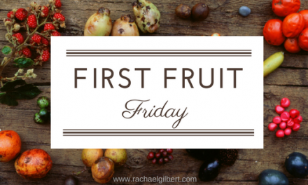 First Fruit Friday:  In Due Season