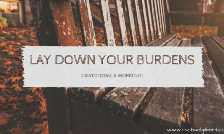 First Fruit Friday: Lay Down Your Burdens {Devo & workout}