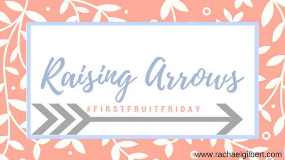 First Fruit Friday: Raising Arrows {VIDEO}