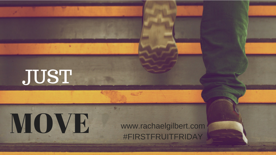 First Fruit Friday: Just MOVE!