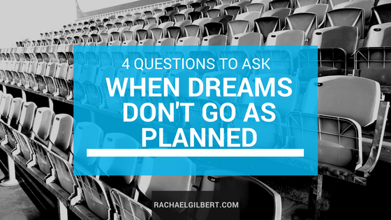 4 Questions to Ask When Dreams Don't Go as Planned