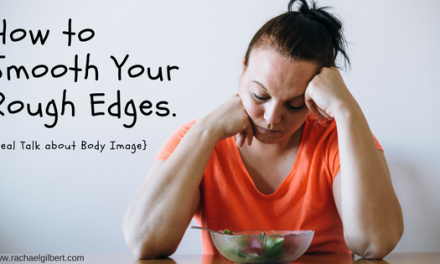 How to Smooth Your Rough Edges {#realtalk on Body Image}