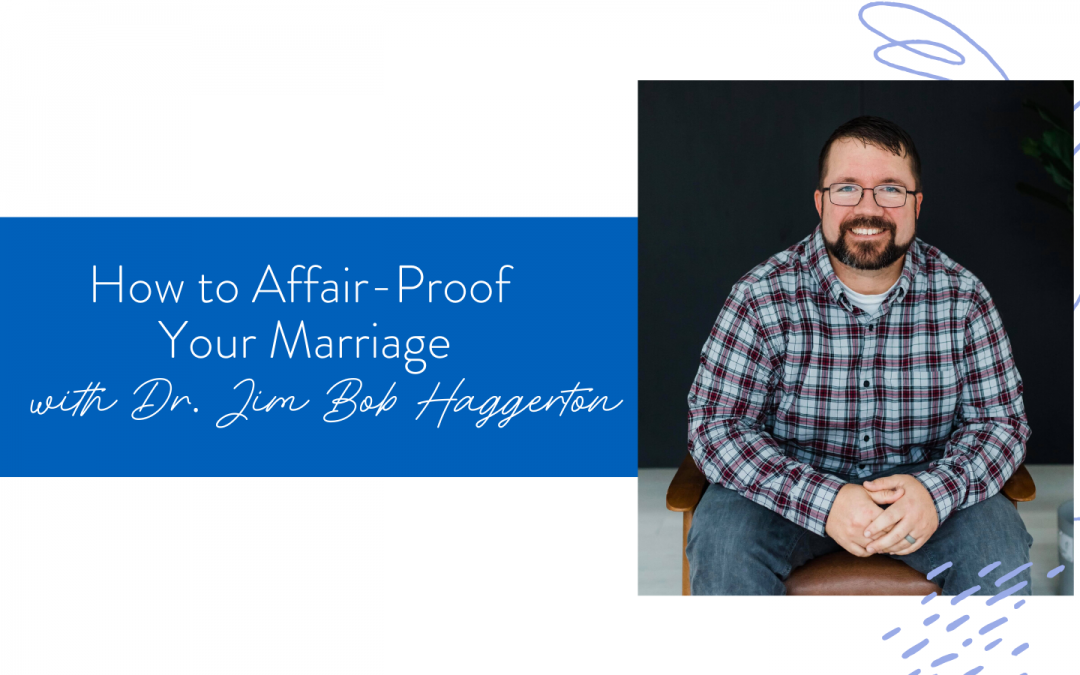 Ep. 65: How to Affair-Proof Your Marriage with Dr. Jim Bob Haggerton