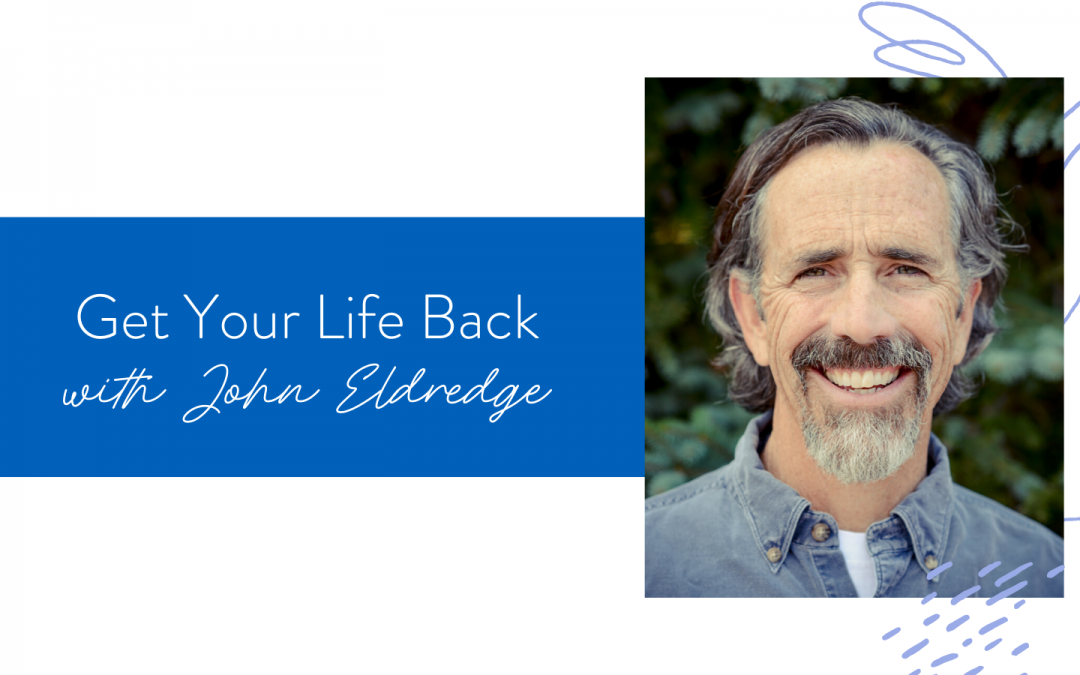 Ep. 63: Get Your Life Back with John Eldredge