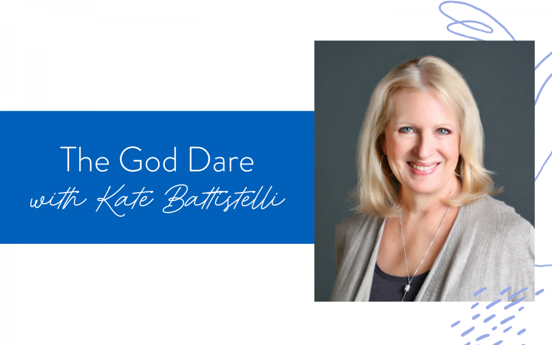 Ep. 69: The God Dare with Kate Battistelli