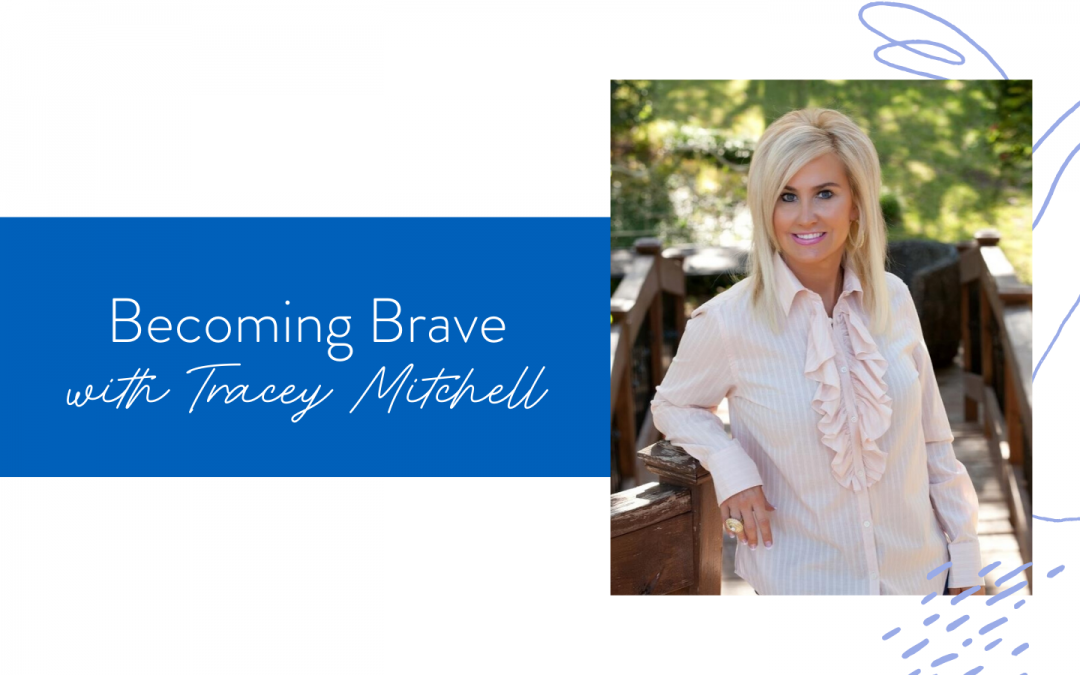 Ep. 70: Becoming Brave with Tracey Mitchell