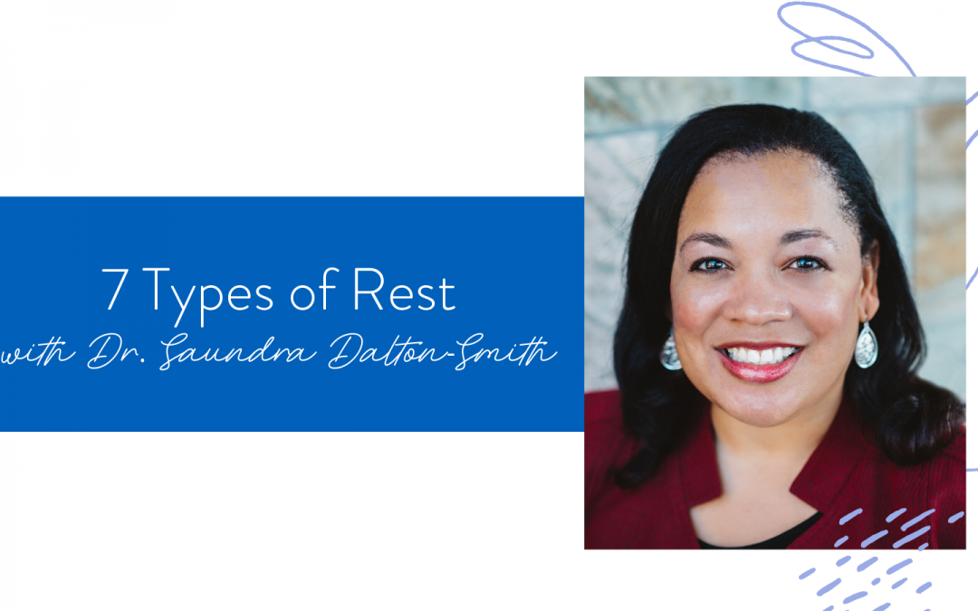 Ep. 75: 7 Types of Rest with Dr. Saundra Dalton-Smith