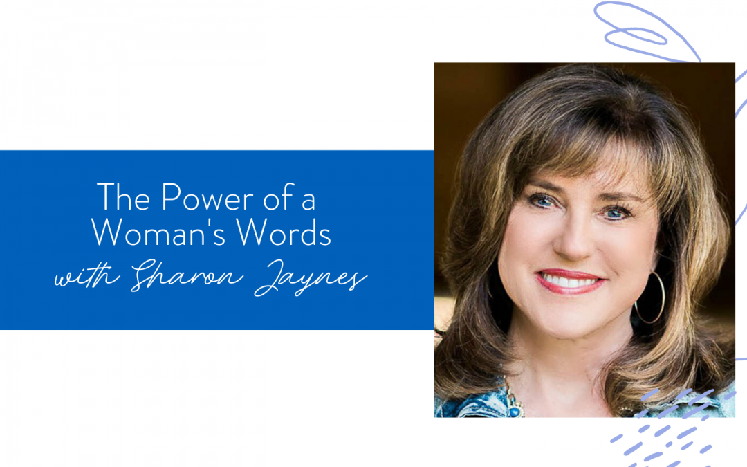 Ep. 74: The Power of a Woman's Words with Sharon Jaynes