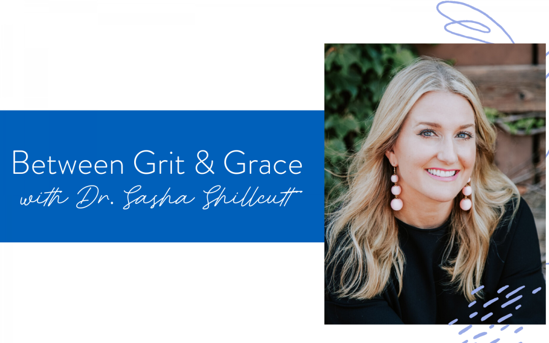 Ep. 73: Between Grit and Grace with Dr. Sasha Shillcutt