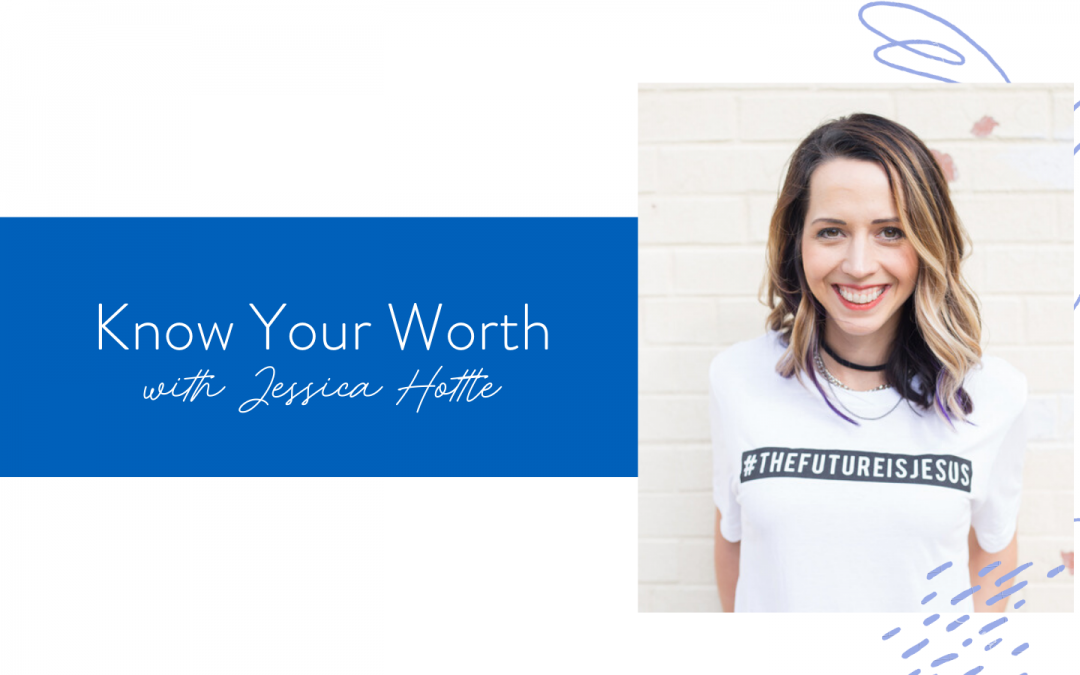 Ep. 78: Know Your Worth with Jessica Hottle