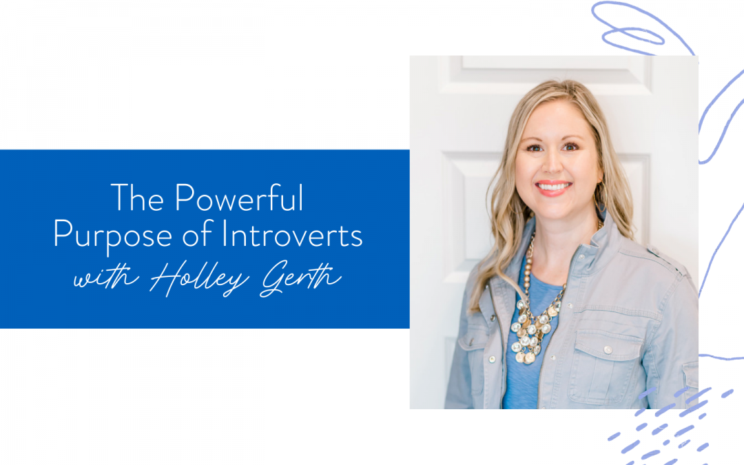 Ep. 86: The Powerful Purpose of Introverts with Holley Gerth