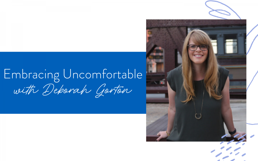 Ep. 87: Embracing Uncomfortable with Deborah Gorton