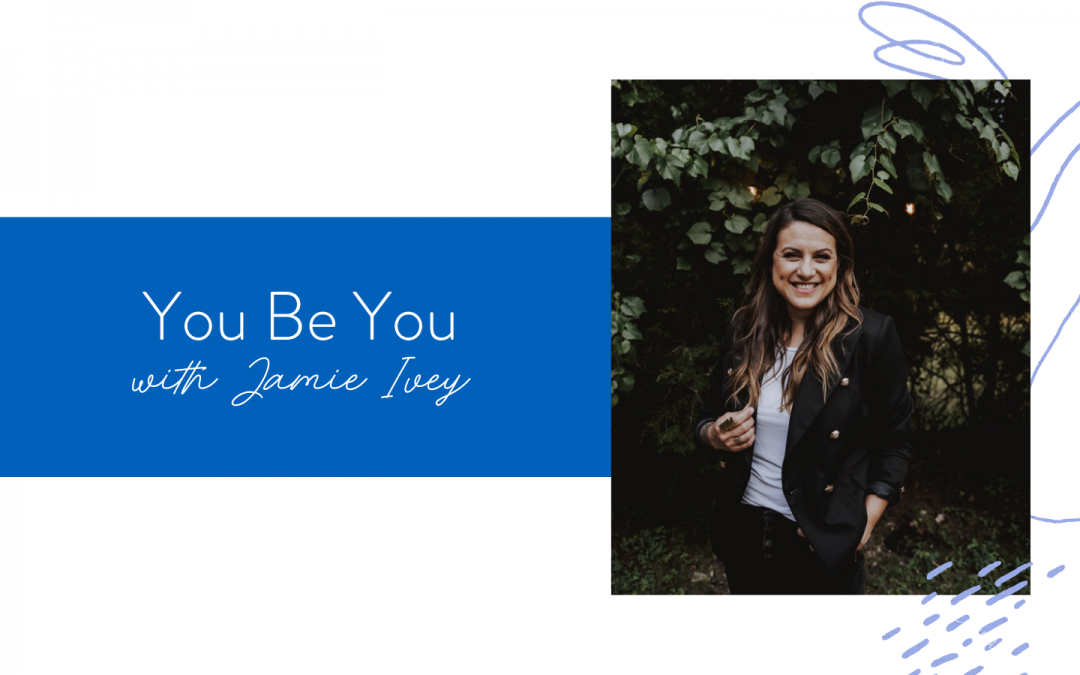 Ep. 85: You Be You with Jamie Ivey