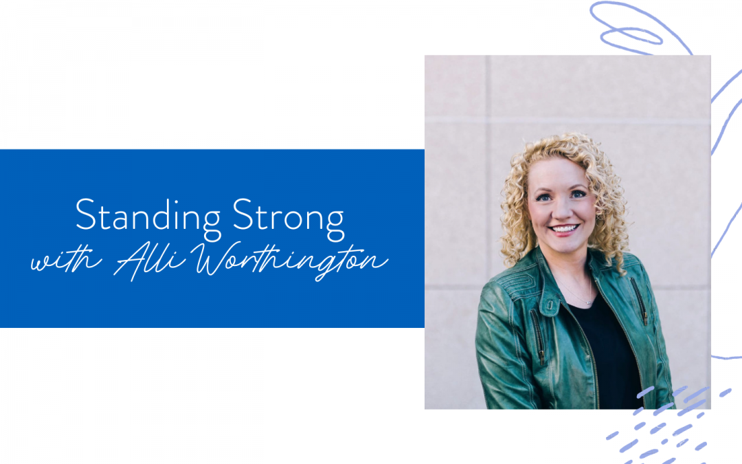 Ep. 88: Standing Strong with Alli Worthington
