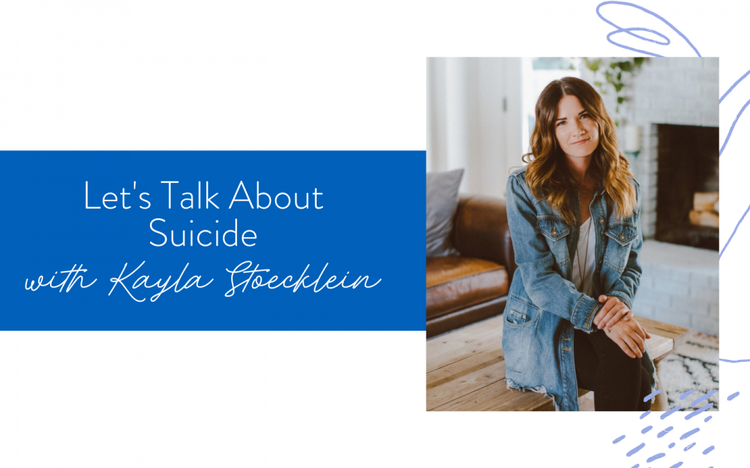 Ep. 91: Let's Talk About Suicide with Kayla Stoecklein