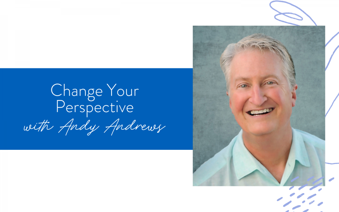 Ep. 89: Change Your Perspective and Andy Andrews