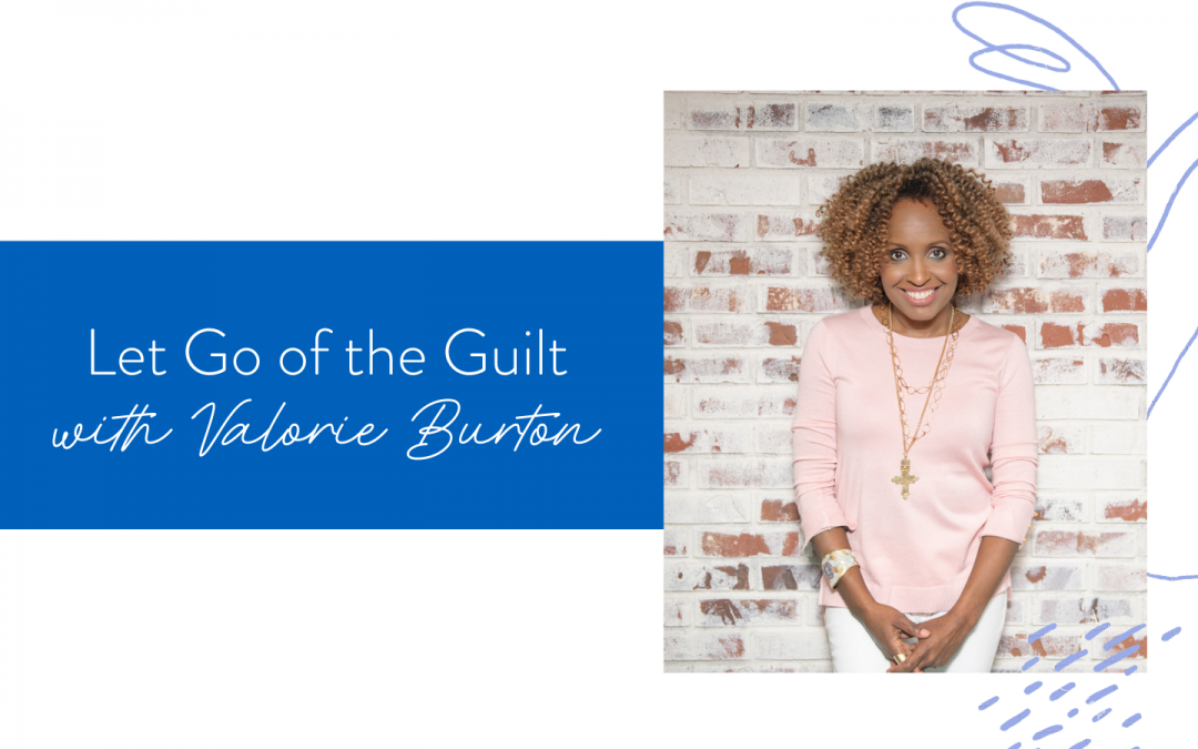 Ep. 93: Let Go of the Guilt with Valorie Burton