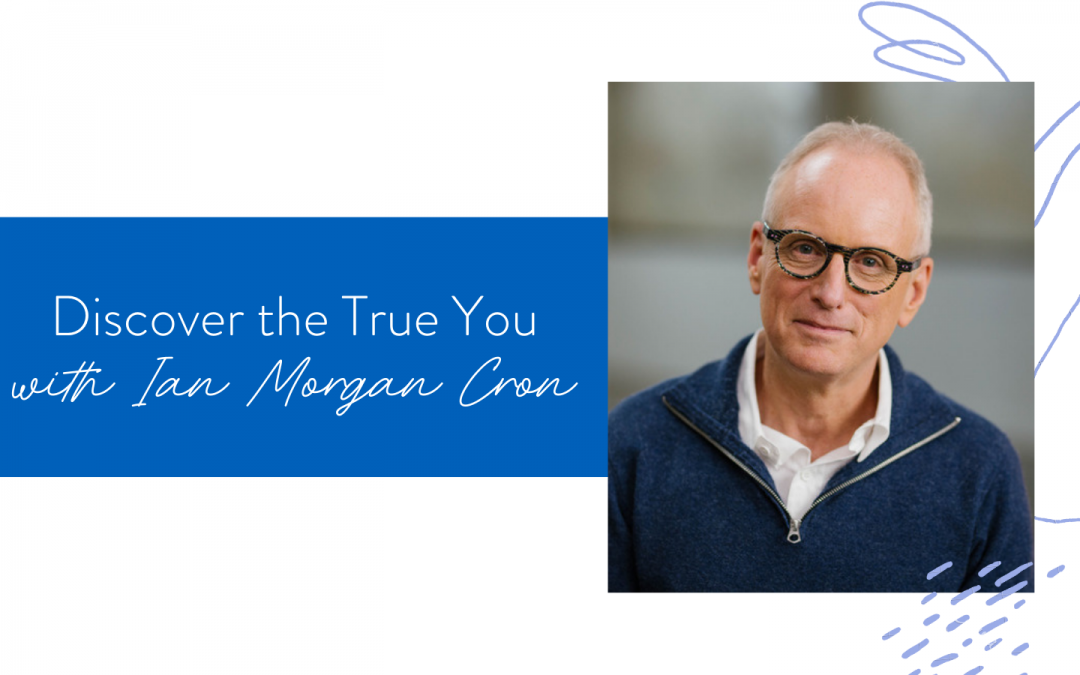 Ep. 95: Discover the True You with Ian Morgan Cron