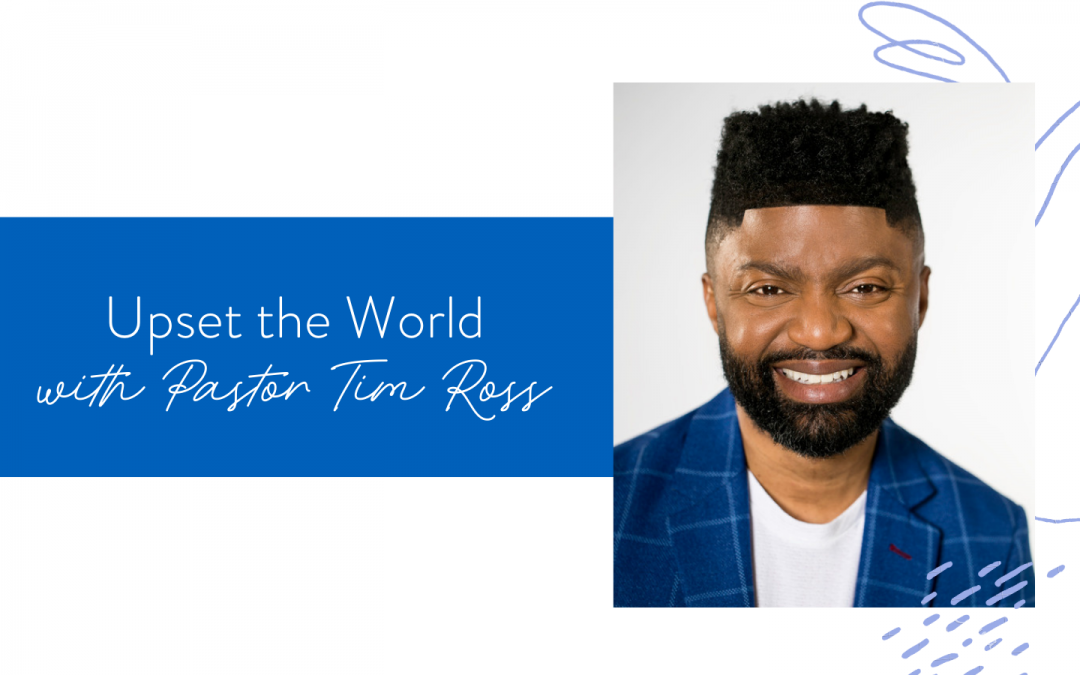 Ep. 94: Upset the World with Pastor Tim Ross