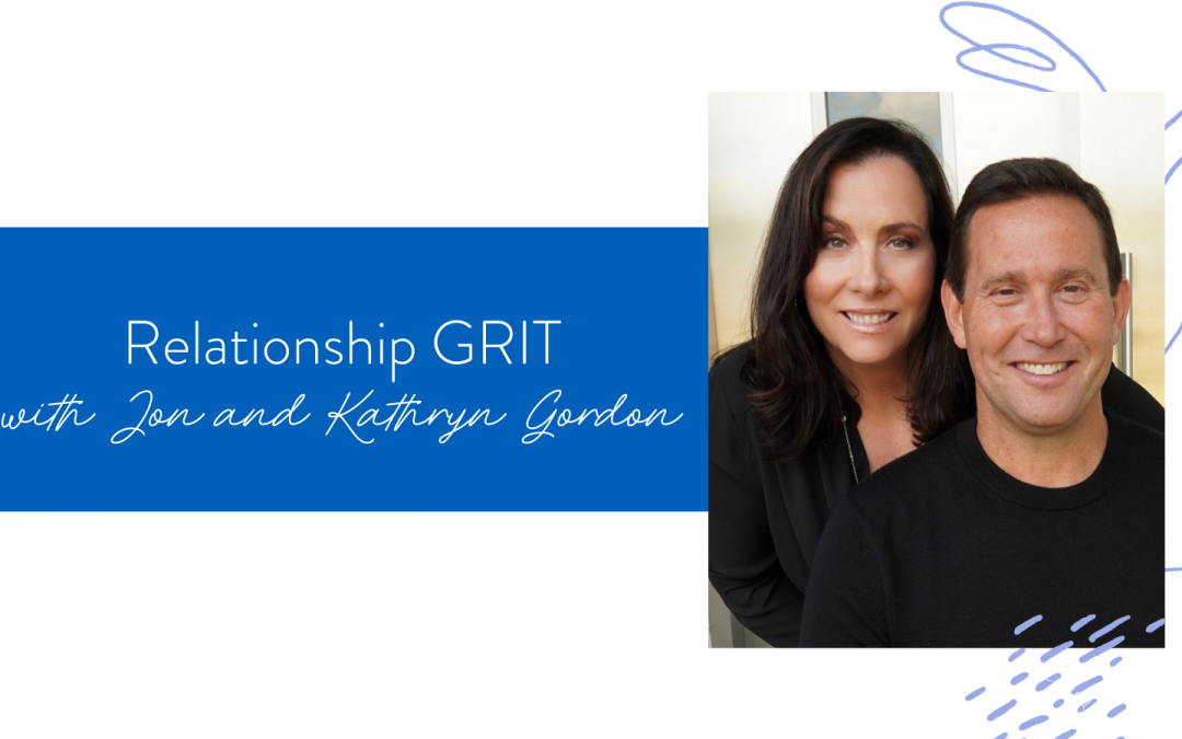 Ep. 97: Relationship GRIT with Jon & Kathryn Gordon