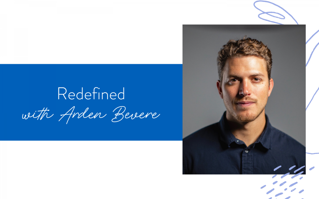 Ep. 101: Redefined with Arden Bevere