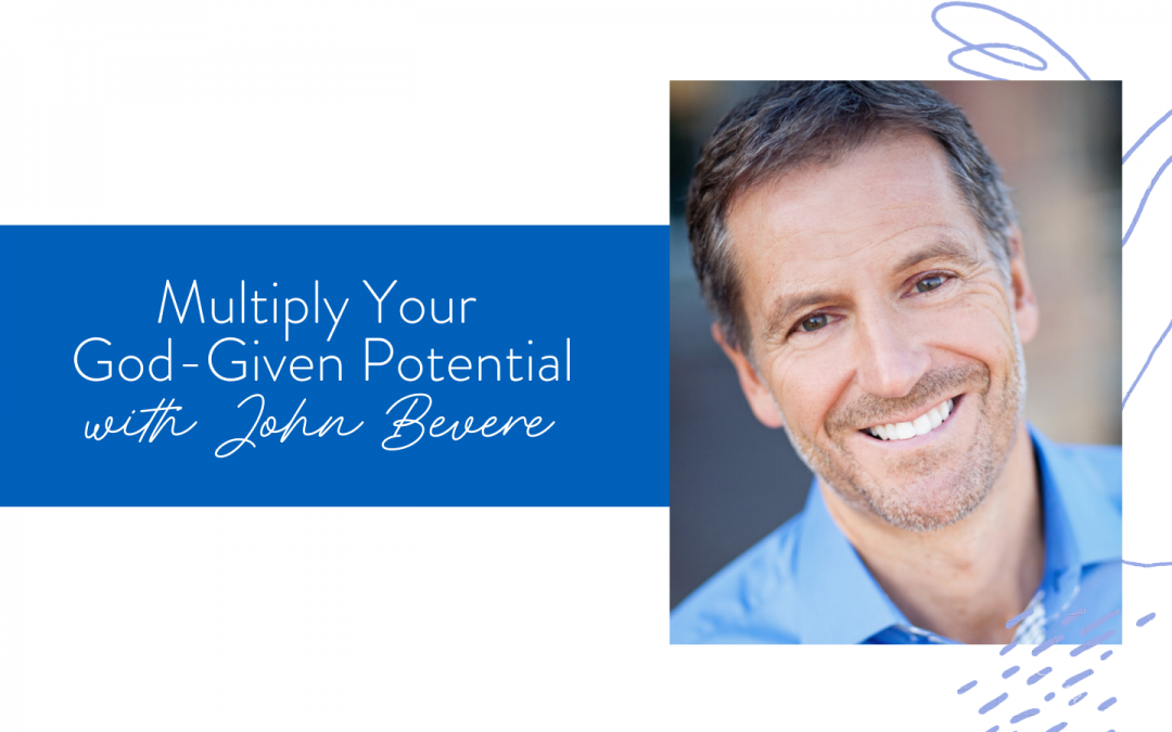 Ep. 98: Multiply Your God-Given Potential with John Bevere
