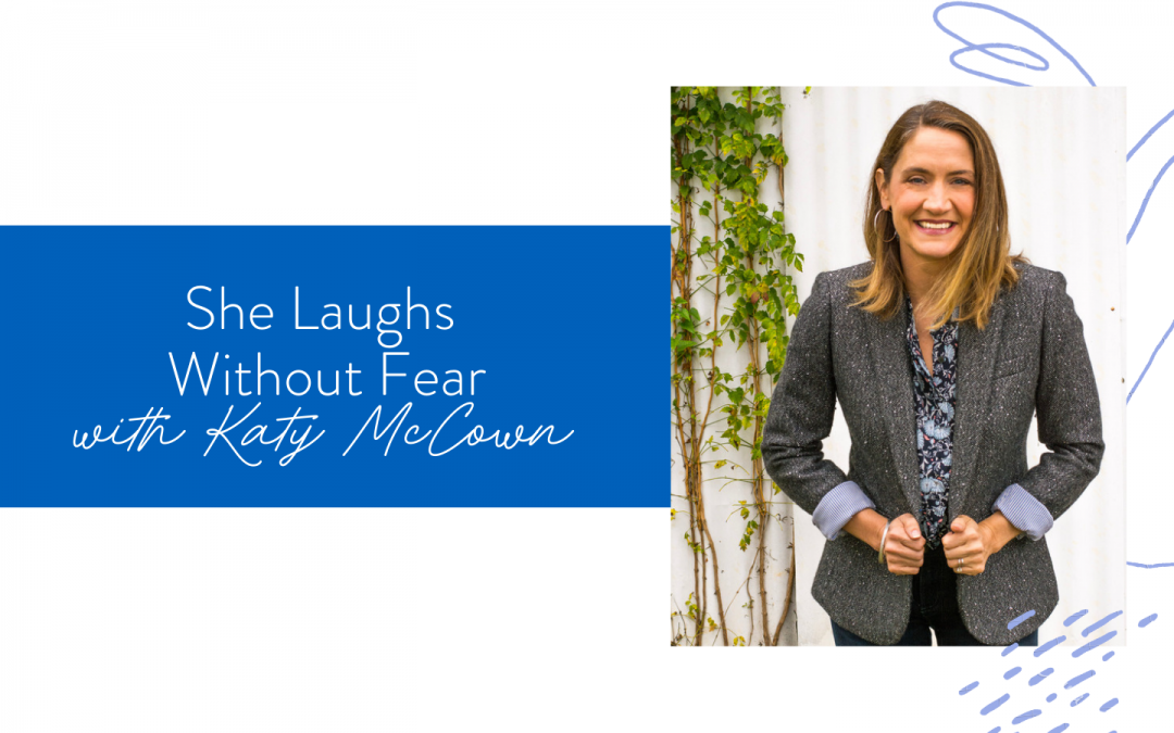 Ep. 102: She Smiles without Fear with Katy McCown