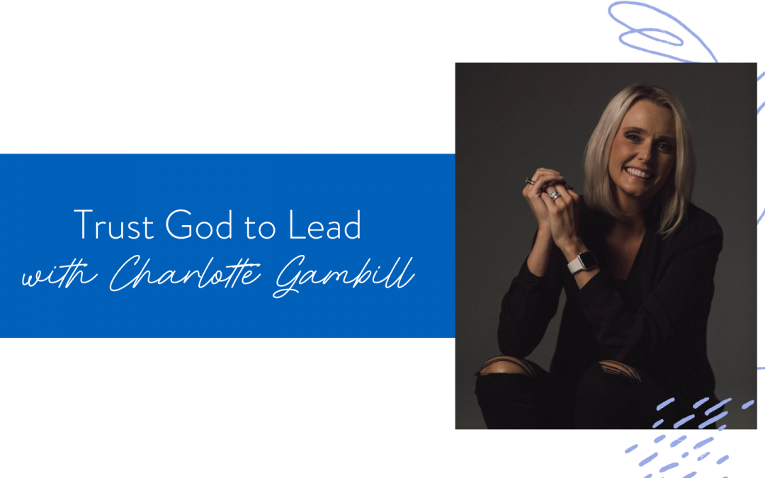 Ep. 108: Trust God to Lead with Charlotte Gambill