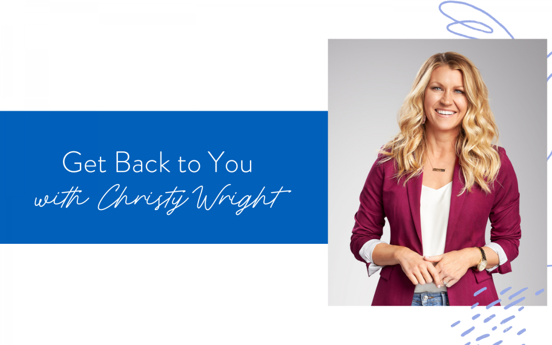 Ep. 107: Get Back to You with Christy Wright