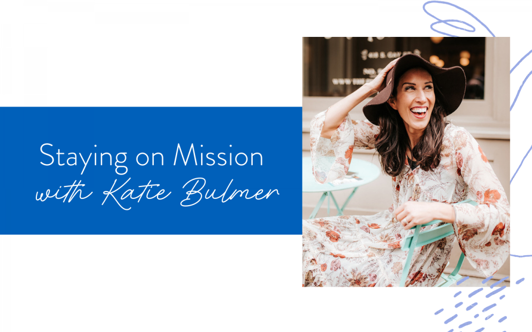Ep. 111: Staying on Mission with Katie Bulmer