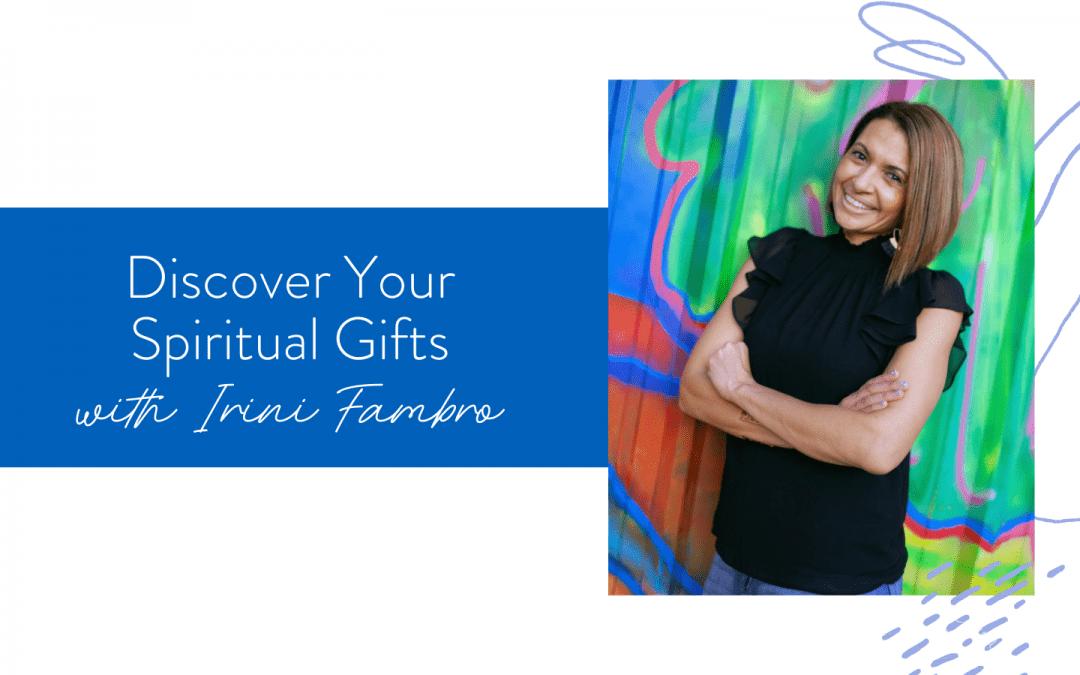 Ep. 112: Discover your Spiritual Gifts with Irini Fambro