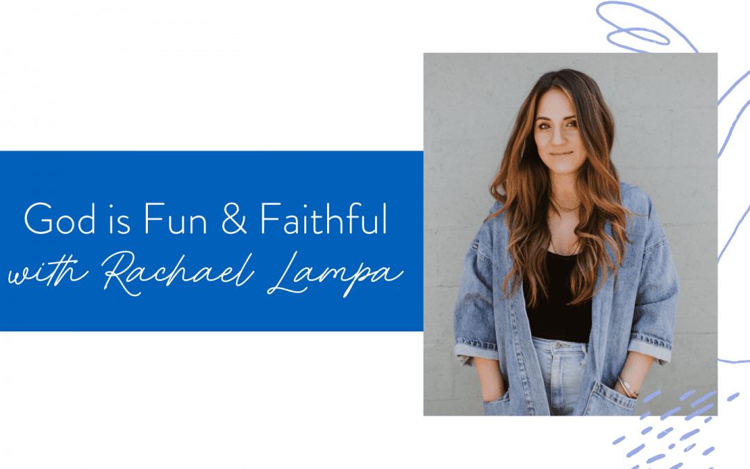 Ep. 113: God is Fun & Faithful with Rachael Lampa