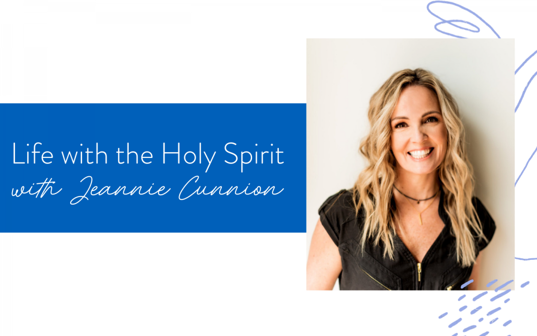 Ep. 115: Life with the Holy Spirit with Jeannie Cunnion