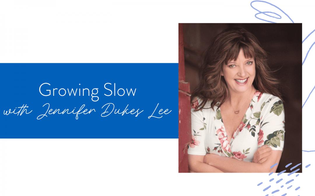 Ep. 114: Growing Slow with Jennifer Dukes Lee