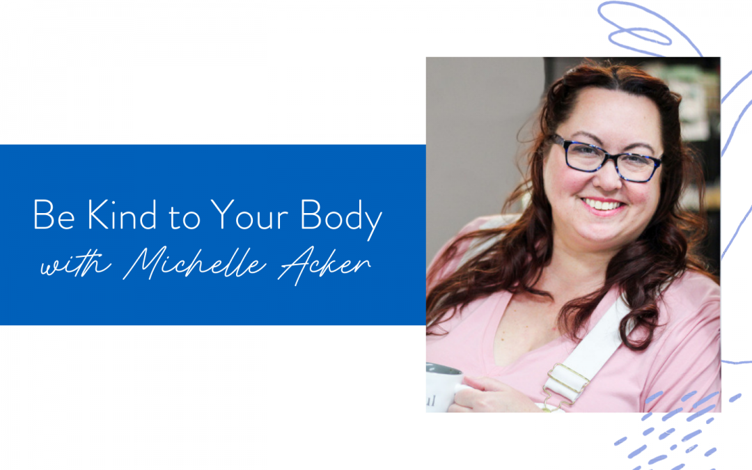 Ep. 118: Be Kind to Your Body with Michelle Acker