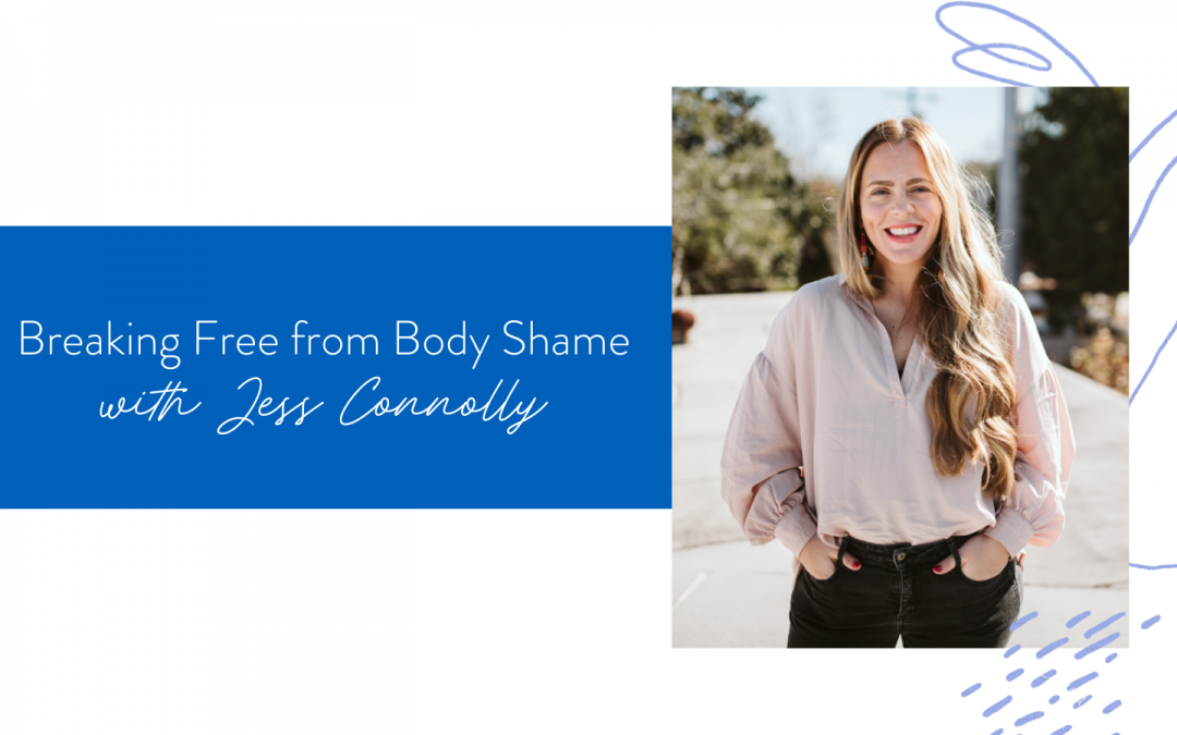 Ep. 119: Breaking Free From Body Shame with Jess Connolly