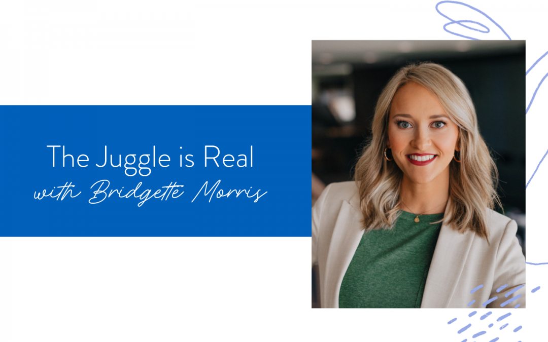Ep. 121: The Juggle is Real with Bridgette Morris