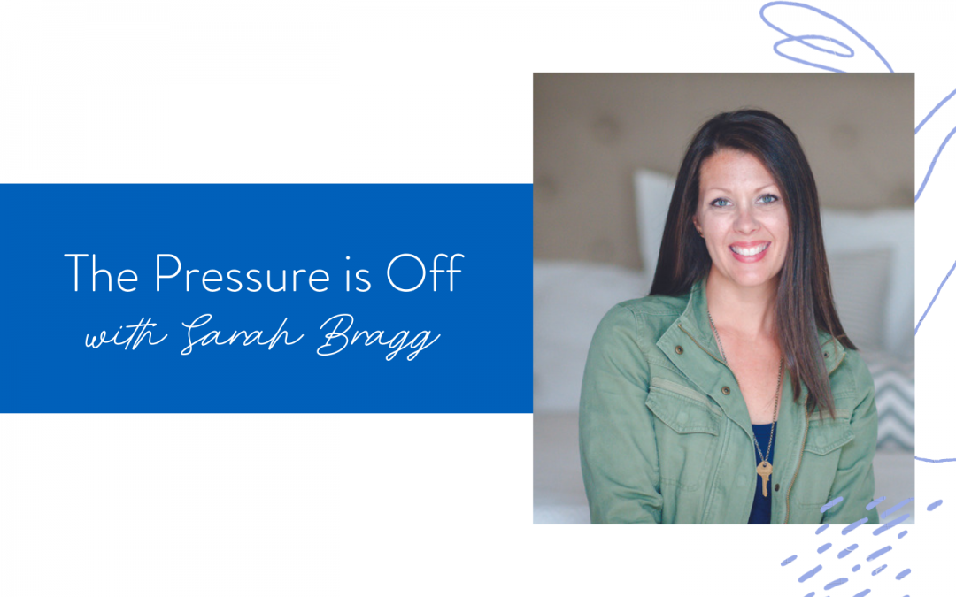 Ep. 126: The Pressure is Off with Sarah Bragg