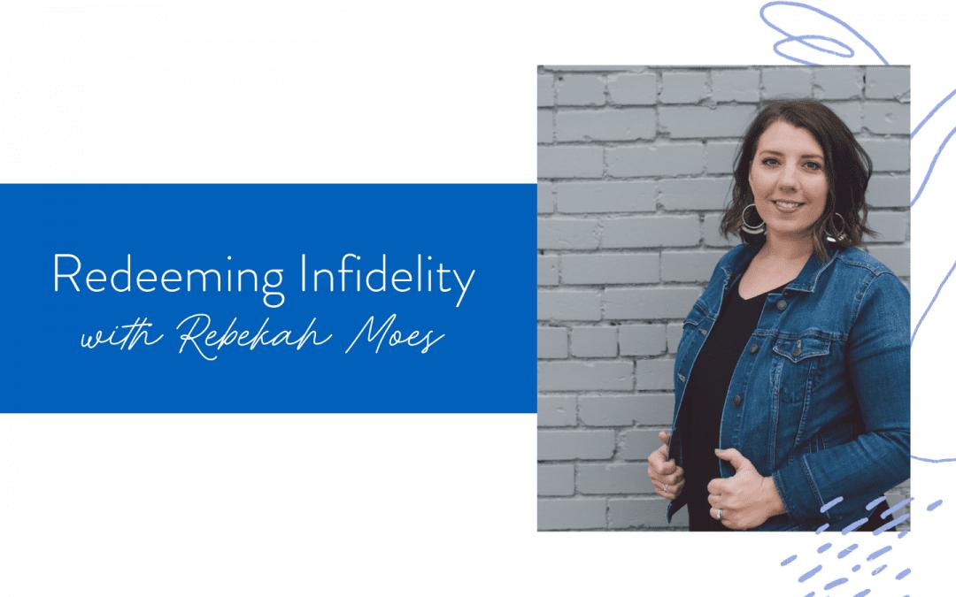 Ep. 125: Redeeming Infidelity with Rebekah Moes