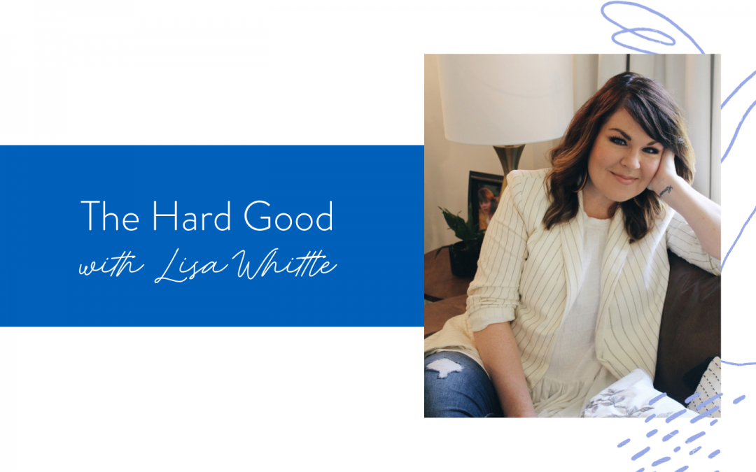 Ep. 127: The Hard Good with Lisa Whittle