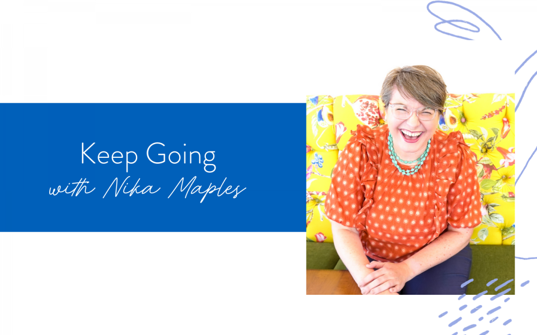 Ep. 130: Keep Going with Nika Maples