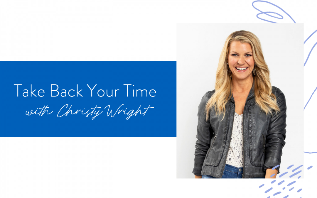 Ep. 128: Take Back Your Time with Christy Wright